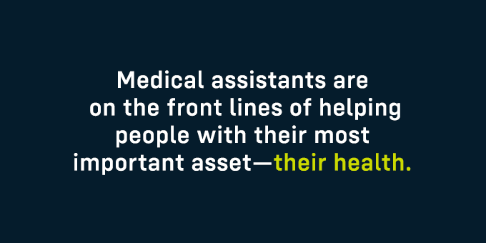 Medical Assistants are on the front lines of helping people.